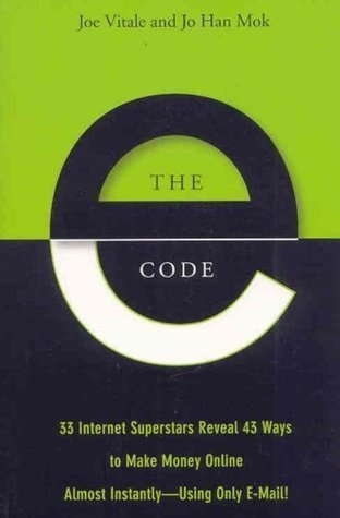The E-Code: 34 Internet Superstars Reveal 44 Ways to Make Money Online Almost Instantly--Using Only E-Mail! Joe Vitale