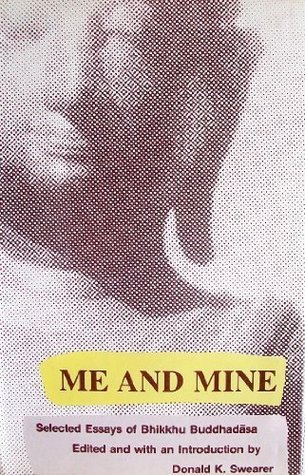 Me and Mine: Selected Essaysof Bhikkhu Buddhadasa Bhikkhu Buddhadasa