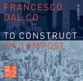 Carlo Scarpa And The Villa Ottolenghi:  To Construct To Compose Francesco Dal Co