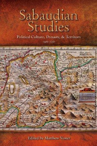 Renaissance Dynasticism and Apanage Politics: Jacques de Savoie-Nemours, 1531-1585  by  Matthew A Vester
