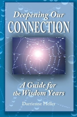 Deepening Our Connection: A Guide for the Wisdom Years  by  Darrienne Stuart Heller