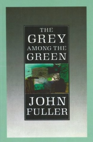 The Grey Among The Green  by  John Fuller
