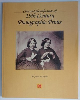 Care and Identification of 19th-Century Photographic Prints James M. Reilly