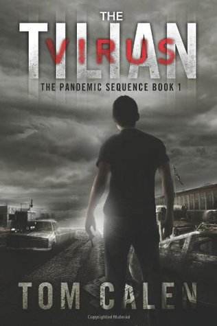 The Tilian Virus (The Pandemic Sequence) (Volume 1) Tom Calen