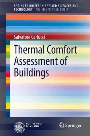 Thermal Comfort Assessment of Buildings (SpringerBriefs in Applied Sciences and Technology / PoliMI SpringerBriefs) Salvatore Carlucci