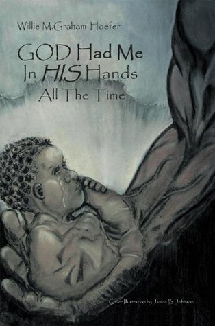 God Had Me In His Hands All The Time  by  Willie M. Graham