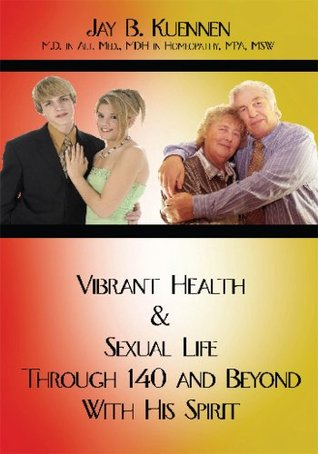 Vibrant Health & Sexual Life Through 140 and Beyond With His Spirit Jay B. Kuennen