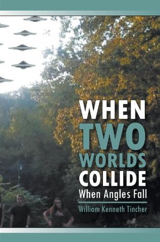 When Two Worlds Collide : When Angels Fall William Kenneth Tincher