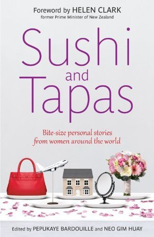 Sushi and Tapas: Bite-size Personal Stories from Women Around the World Neo Gim Huay