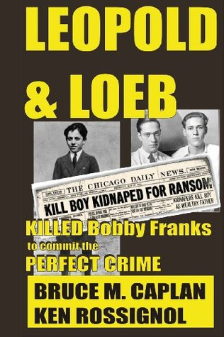 Leopold & Loeb Killed Bobby Franks: ...to Commit the Perfect Crime...  by  Bruce M. Caplan