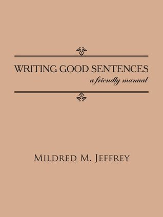 WRITING GOOD SENTENCES:a friendly manual  by  Mildred M. Jeffrey