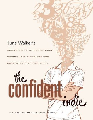 The Confident Indie: A Simple Guide to Deductions, Income and Taxes for The Creatively Self-employed  by  June Walker