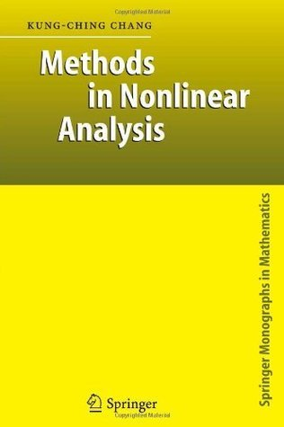Methods in Nonlinear Analysis (Springer Monographs in Mathematics) Kung-Ching Chang