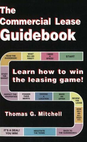 The Commercial Lease Guidebook: Learn How to Win the Leasing Game! Thomas  G. Mitchell
