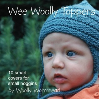 Wee Woolly Toppers: 10 smart covers for small noggins  by  Woolly Wormhead