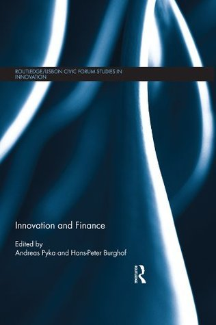 Innovation and Finance (Routledge/Lisbon Civic Forum Studies in Innovation) Andreas Pyka