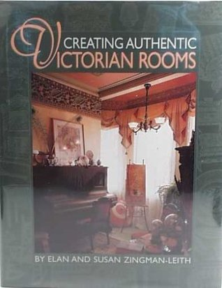 Creating Authentic Victorian Rooms  by  Elan Zingman-Leith
