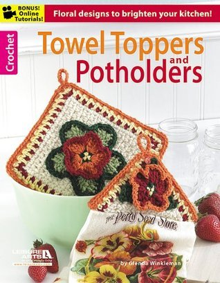 Crochet Towel Toppers and Potholders Leisure Arts