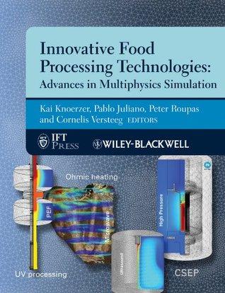 Innovative Food Processing Technologies: Advances in Multiphysics Simulation Kai Knoerzer