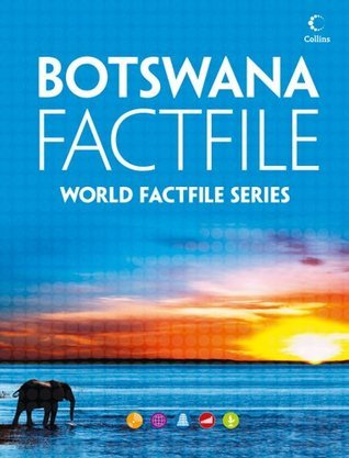 Botswana Factfile: An encyclopaedia of everything you need to know about Botswana, for teachers, students and travellers  by  Collins Publishers