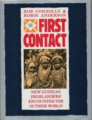 First Contact: New Guineas Highlanders Encounter the Outside World  by  Bob Connolly