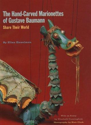 The Hand-Carved Marionettes of Gustave Baumann : Share Their World  by  Ellen Zieselman