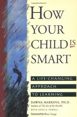 How Your Child Is Smart: A Life-Changing Approach to Learning  by  Dawna Markova