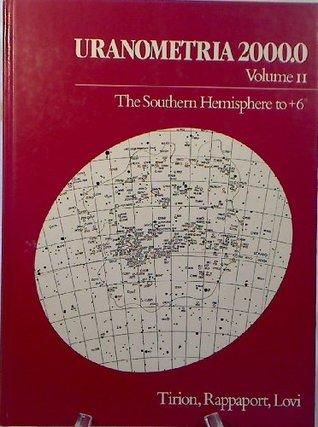 Uranometria 2000.0, Vol. 2: The Southern Hemisphere to Plus 6 Degrees Wil Tirion