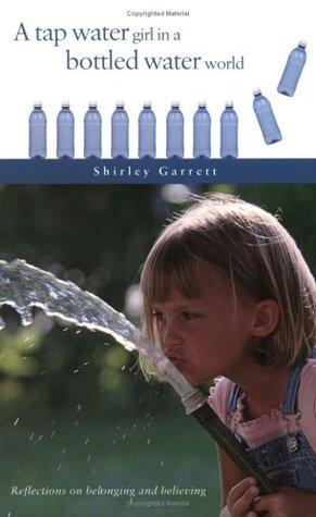 A Tap Water Girl in a Bottled Water World  by  Shirley Ann Duncan Garrett