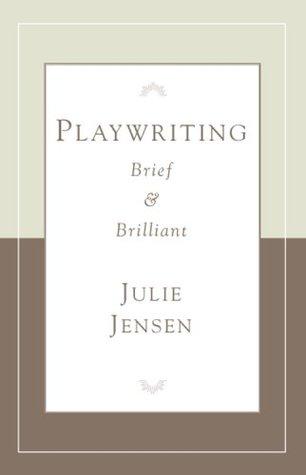 Playwriting, Brief & Brilliant Julie Jensen