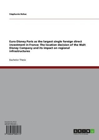 Euro Disney Paris as the largest single foreign direct investment in France: The location decision of the Walt Disney Company and its impact on regional infrastructures  by  Stephanie Rohac
