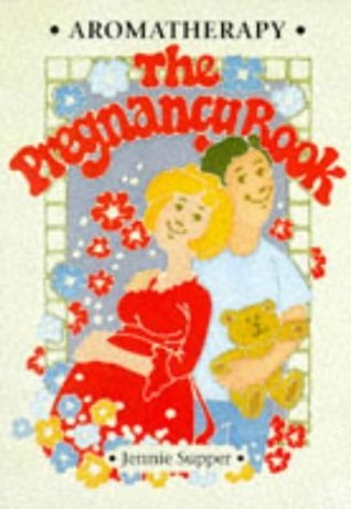 Aromatherapy: The Pregnancy Book  by  Jennie Supper