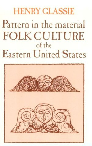 Pattern in the Material Folk Culture of the Eastern United States  by  Henry Glassie