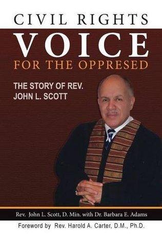 Civil Rights Voice for the Oppressed: The Story of REV. John L. Scott  by  John L. Scott