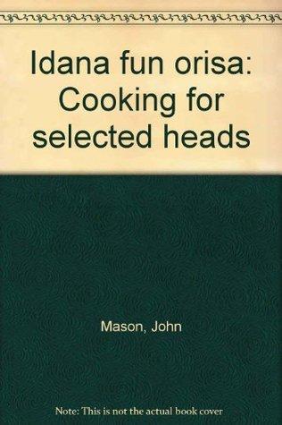Idana fun orisa: Cooking for selected heads  by  John    Mason