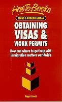 Obtaining Visas and Work Permits: How and Where to Obtain the Services of Immigration Lawyers and Consultants Worldwide  by  Roger Jones