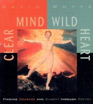 Clear Mind, Wild Heart  by  David Whyte