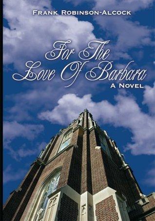 For The Love Of Barbara: A Novel Frank Robinson-Alcock