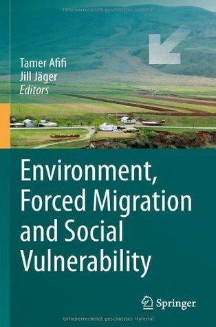 Environment, Forced Migration and Social Vulnerability  by  Tamer Afifi