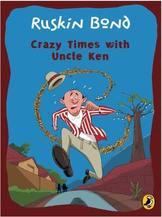 Crazy Times with Uncle Ken  by  Ruskin Bond
