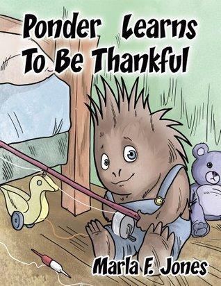 Ponder Learns To Be Thankful Marla F. Jones