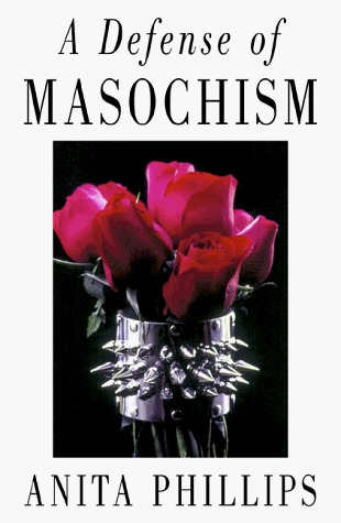 A Defense of Masochism  by  Anita Phillips