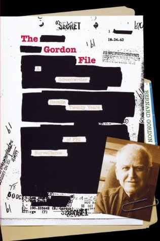 The Gordon File: A Screenwriter Recalls Twenty Years of FBI Surveillance Bernard Gordon