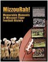 Mizzourah!: Memorable Moments in Missouri Tiger Football History  by  Todd Donoho