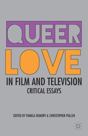 Queer Love in Film and Television: Critical Essays  by  Pamela Demory