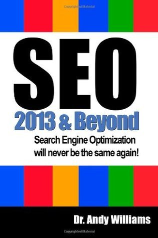 SEO  2013 And Beyond: Search engine optimization will never be the same again! (Webmaster Series) Andy    Williams