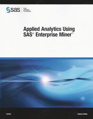 Applied Analytics Using SAS Enterprise Miner  by  SAS