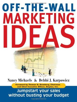 Off-The-Wall Marketing Ideas: Jump-Start Your Sales Without Busting Your Budget  by  Nancy Michaels