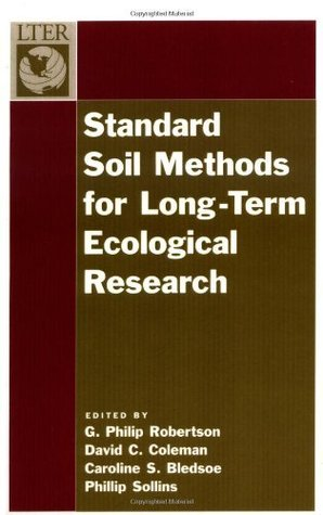 Standard Soil Methods for Long-Term Ecological Research (Long-Term Ecological Research Network Series) G. Philip Robertson