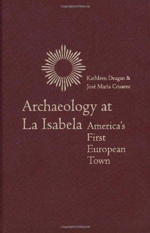 Archaeology at La Isabela: Americas First European Town  by  Kathleen Deagan